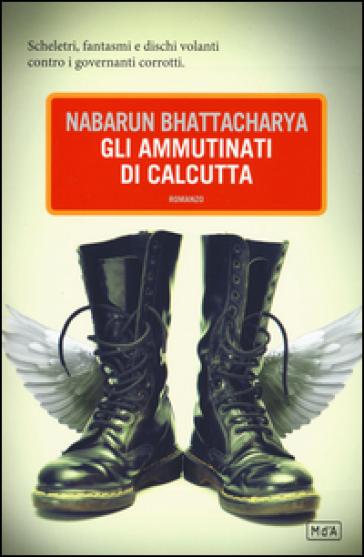 Gli ammutinati di Calcutta - BHATTACHARYA NABARUN  