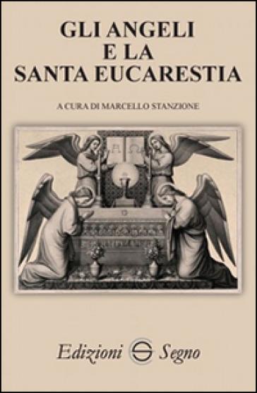 Gli angeli e la Santa Eucarestia - Marcello Stanzione |