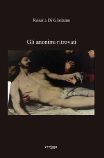 Gli anonimi ritrovati - Rosaria Di Girolamo |