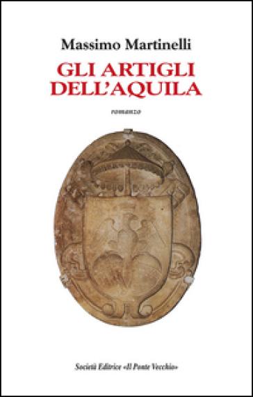 Gli artigli dell'aquila - Massimo Martinelli |
