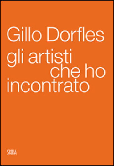 Gli artisti che ho incontrato - Gillo Dorfles | Rochesterscifianimecon.com
