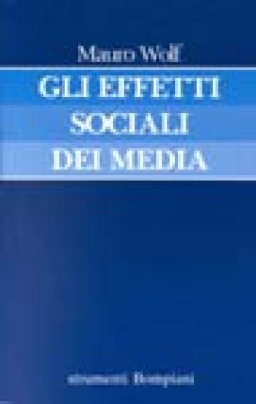 Gli effetti sociali dei media - Mauro Wolf |
