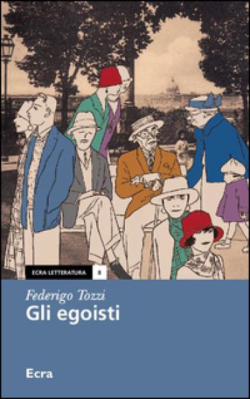 Gli egoisti - Federigo Tozzi |