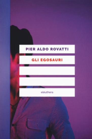 Gli egosauri - Pier Aldo Rovatti |