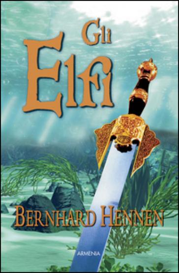 Gli elfi - Bernhard Hennen   Rochesterscifianimecon.com
