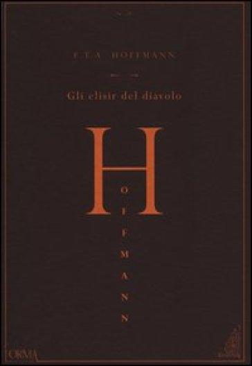 Gli elisir del diavolo - Ernst Theodor Amadeus Hoffmann |