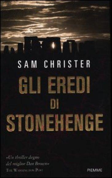 Gli eredi di Stonehenge - Sam Christer |
