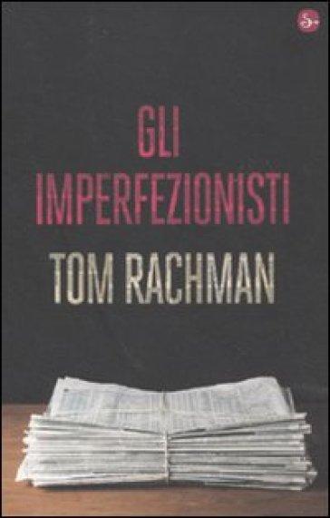 Gli imperfezionisti - Tom Rachman |