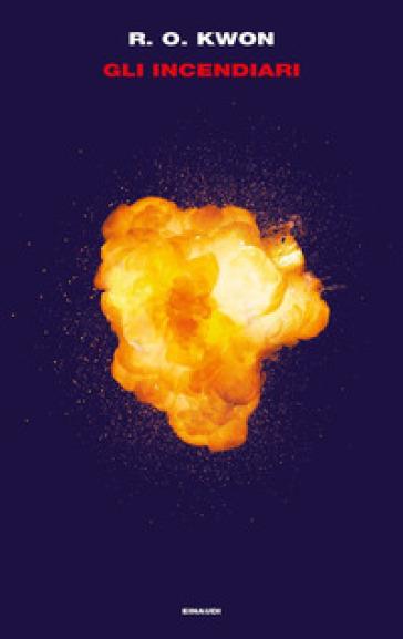 Gli incendiari - R. O. Kwon |