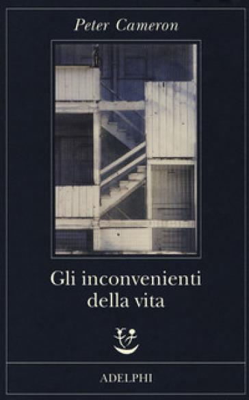 Gli inconvenienti della vita - Peter Cameron  