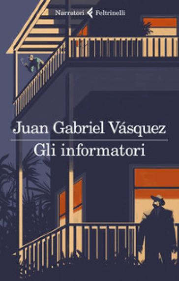 Gli informatori - Juan Gabriel Vasquez |