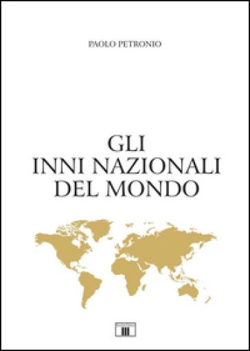 Gli inni nazionali del mondo - Paolo Petronio |