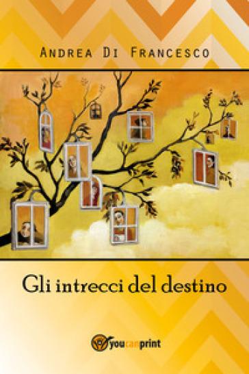 Gli intrecci del destino - Andrea Di Francesco |
