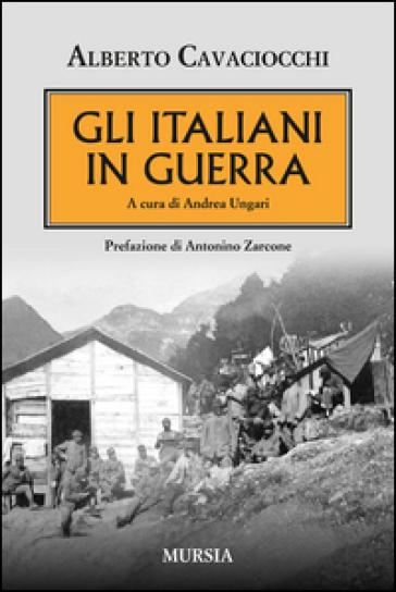 Gli italiani in guerra - Alberto Cavaciocchi  