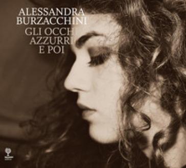 Gli occhi azzurri e poi - Alessandra Burzacchini  