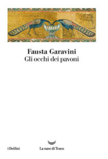 Gli occhi dei pavoni - Fausta Garavini | Thecosgala.com