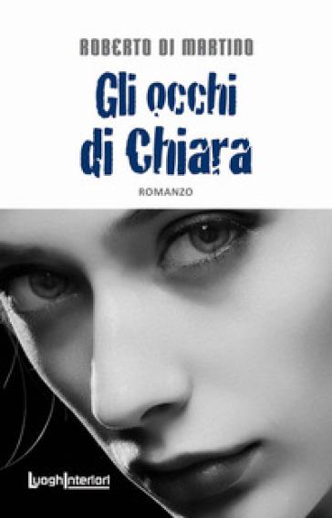 Gli occhi di Chiara - Roberto Di Martino  