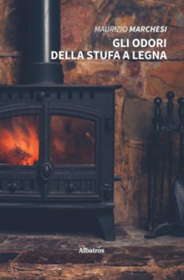 Gli odori della stufa a legna - Maurizio Marchesi pdf epub