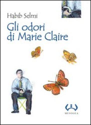 Gli odori di Marie Claire - Habib Selmi  
