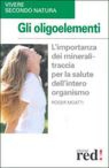 Gli oligoelementi - Roger Moatti | Rochesterscifianimecon.com
