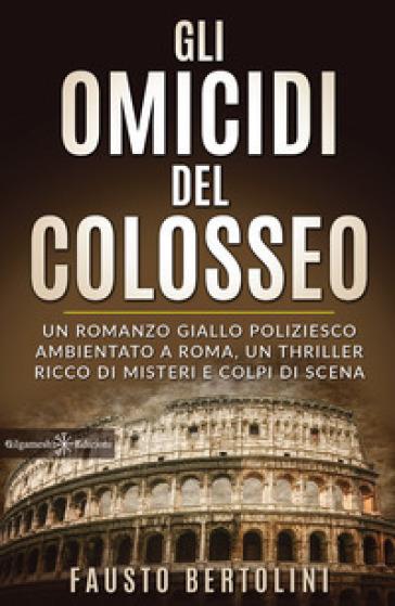 Gli omicidi del Colosseo - Fausto Bertolini  