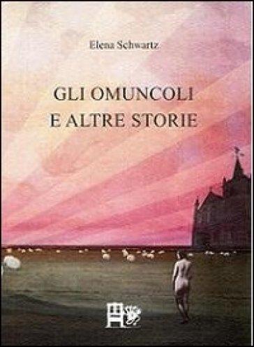 Gli omuncoli e altre storie - Elena Schwartz pdf epub