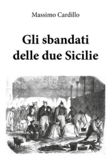 Gli sbandati delle due Sicilie - Massimo Cardillo | Kritjur.org