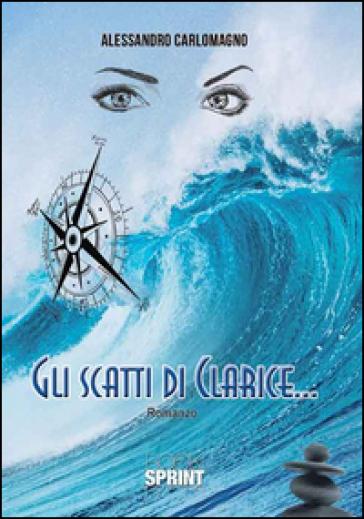 Gli scatti di Clarice... - Alessandro Carlomagno  