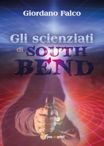 Gli scienziati di South Bend - Giordano Falco |