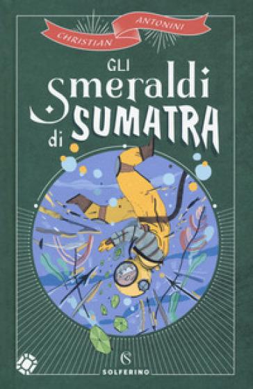 Gli smeraldi di Sumatra - Christian Antonini |