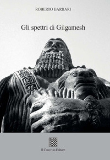 Gli spettri di Gilgamesh - Roberto Barbari  