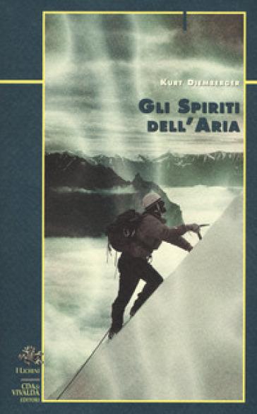 Gli spiriti dell'aria - Kurt Diemberger |
