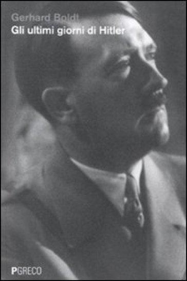 Gli ultimi giorni di Hitler - Gerhard Boldt |