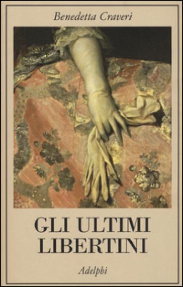 Gli ultimi libertini - Benedetta Craveri | Thecosgala.com
