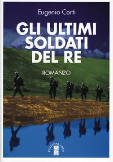 Gli ultimi soldati del re - Eugenio Corti | Kritjur.org
