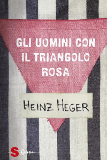 Gli uomini con il triangolo rosa - Heinz Heger |