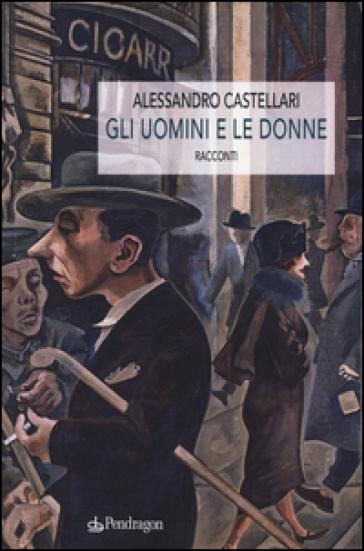 Gli uomini e le donne - Alessandro Castellari |