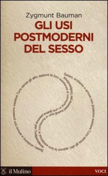 Gli usi postmoderni del sesso - Zygmunt Bauman |