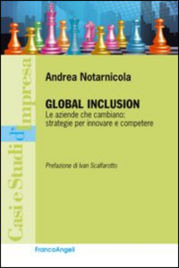 Global inclusion. Le aziende che cambiano: strategie per innovare e competere - Andrea Notarnicola |