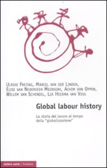 Global labour history. La storia del lavoro al tempo della «globalizzazione» - Christian G. De Vito   Thecosgala.com