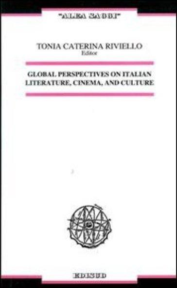 Global perspectives on italian literature, cinema, and culture. Ediz. italiana e inglese - C. T. Riviello |