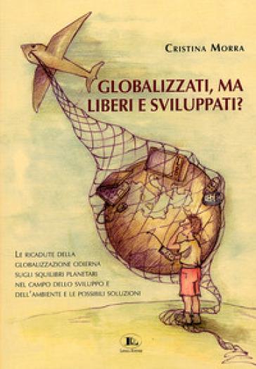 Globalizzati, ma liberi e sviluppati? - Cristina Morra  