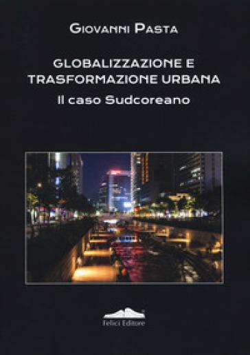 Globalizzazione e trasformazione urbana. Il caso Sudcoreano - Giovanni Pasta | Thecosgala.com