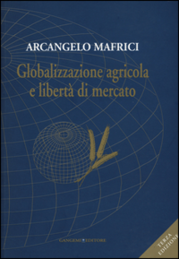 Globalizzazione agricola e libertà di mercato - Arcangelo Mafrici | Thecosgala.com