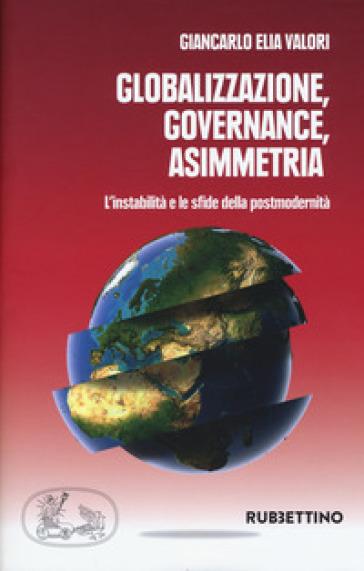 Globalizzazione asimmetrica. L'instabilità e le sfide della postmodernità - Giancarlo Elia Valori |