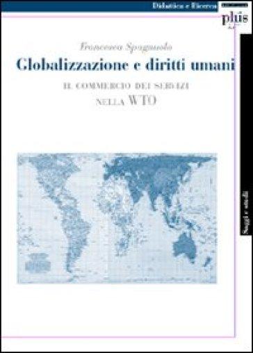 Globalizzazione e diritti umani. Il commercio dei servizi nella WTO - Francesca Spagnuolo |