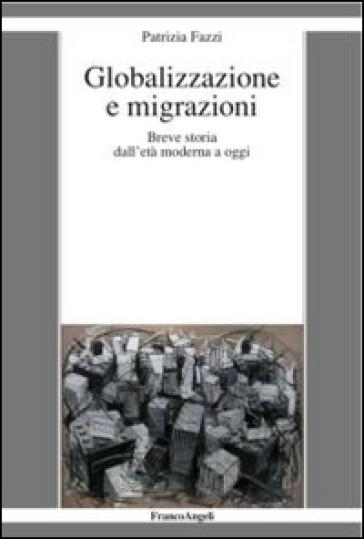 Globalizzazione e migrazioni. Breve storia dall'età moderna a oggi - Patrizia Fazzi |