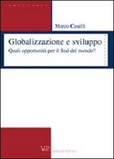 Globalizzazione e sviluppo. Quali opportunità per il sud del mondo? - Marco Caselli |