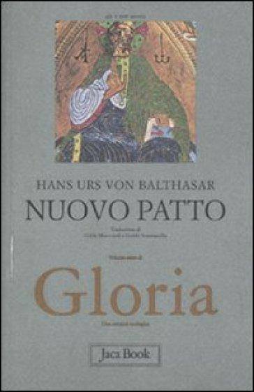 Gloria. Una estetica teologica. 7: Nuovo patto - Hans Urs von Balthasar |