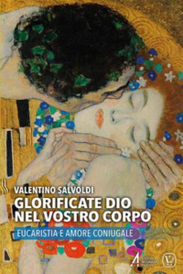 Glorificate Dio nel vostro corpo. Eucaristia e amore coniugale - Valentino Salvoldi | Kritjur.org